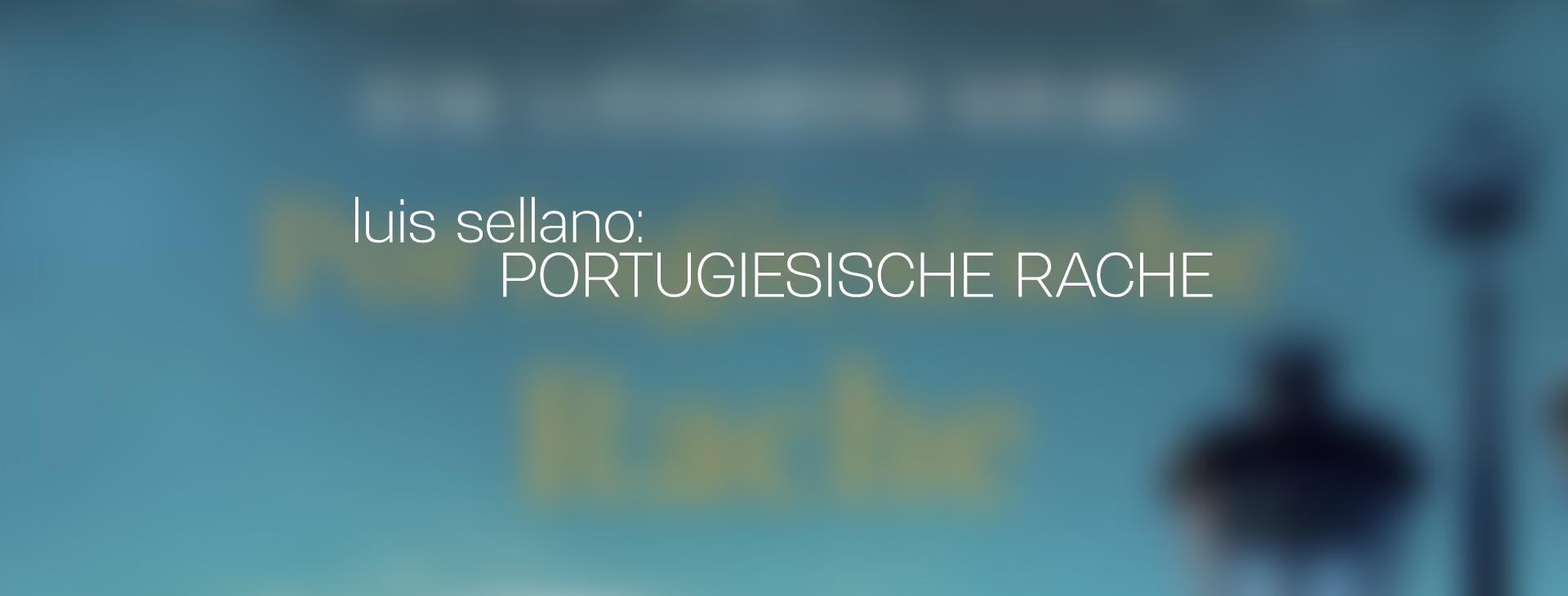 luis sellano portugiesische rache