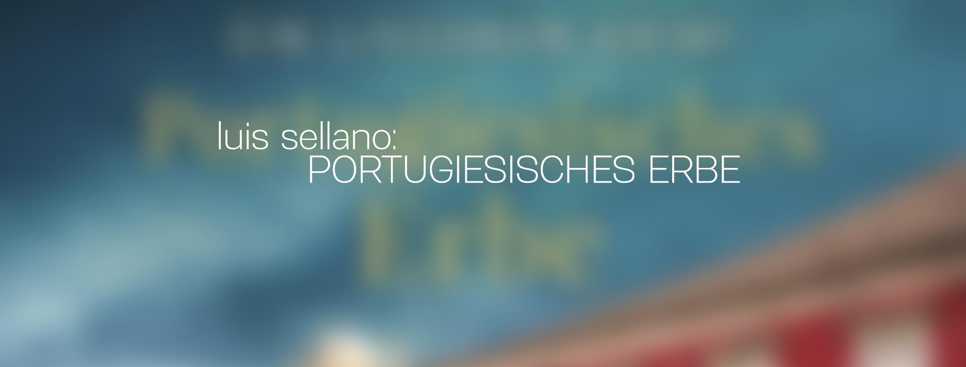luis sellano portugiesisches erbe_header